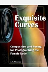 Exquisite Curves: Learn Composition and Posing for Photographing the Female Nude Paperback