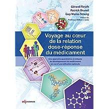 Voyage au coeur de la relation dose-réponse du médicament: Une approche quantitative et intégrée du développement du médicament en vue d'une utilisation optimale (French Edition)