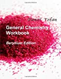 General Chemistry Workbook, Daniel C. Tofan, 0557537487