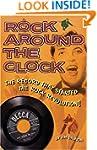 Rock Around the Clock: The Record Tha...