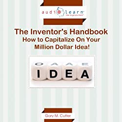 The Inventor's Handbook: How to Capitalize on Your Million Dollar Idea!