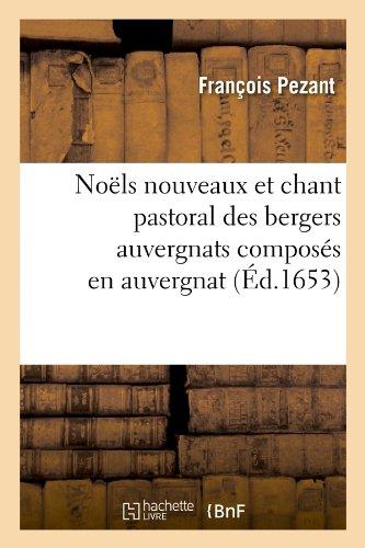 Noels Nouveaux Et Chant Pastoral Des Bergers Auvergnats Composes En Auvergnat (Litterature) (French Edition)