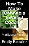 Coconut Oil Weed How To Make Cannabis Infused Coconut Oil: Marijuana Recipes