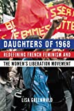 "Lisa Greenwald, ""Daughters of 1968: Redefining French Feminism and the Women's Liberation Movement"" (U Nebraska Press, 2019)"