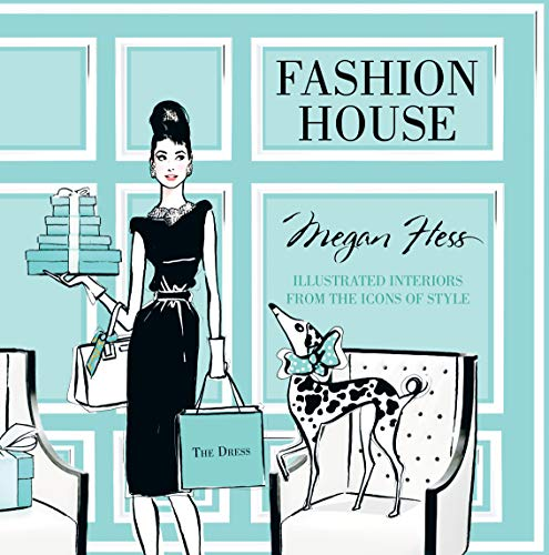 Fashion House: Illustrated Interiors from the Icons of Style (The Best Fashion Illustrators)
