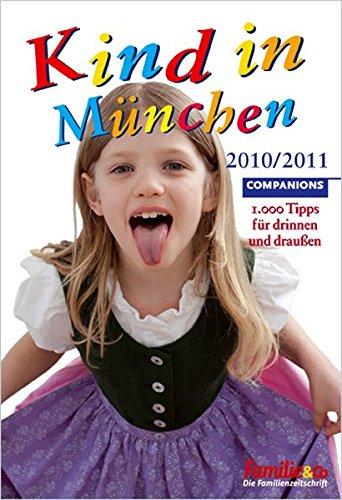 Kind in München 2010/2011: 1.000 Tipps für drinnen und draußen