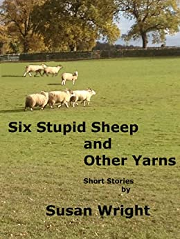 Six Stupid Sheep and Other Yarns by [Wright, Susan]