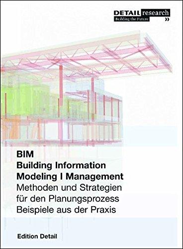 Building Information Modeling I Management: Methoden und Strategien für den Planungsprozess, Beispiele aus der Praxis (DETAIL Spezial)