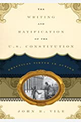 The Writing and Ratification of the U.S. Constitution: Practical Virtue in Action Kindle Edition