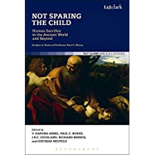 Not Sparing the Child: Human Sacrifice in the Ancient World and Beyond