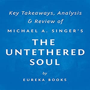 The Untethered Soul: The Journey Beyond Yourself by Michael A. Singer Audiobook