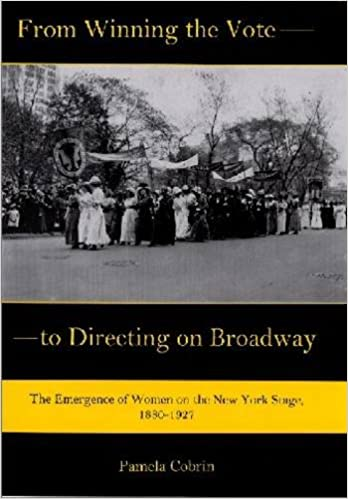 From Winning the Vote to Directing on Broadway: The Emergence of Women on the New York Stage, 1880-1927