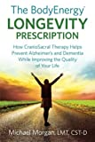 The BodyEnergy Longevity Prescription: How CranioSacral Therapy helps prevent Alzheimer's and Dementia while improving your quality of life by Morgan, Michael (2014) Paperback