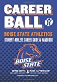 CareerBall: Boise State Athletics Student-Athlete Career Guide and Handbook, Russ Hafferkamp, 1468168355