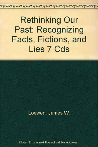 Rethinking Our Past: Recognizing Facts, Fictions, and Lies 7 Cds