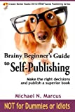 Brainy Beginner's Guide to Self-Publishing, Michael N. Marcus, 0983057222
