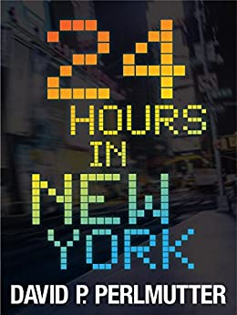 24 HOURS IN NEW YORK: An American Dream by [Perlmutter, David P]