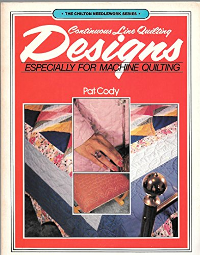 Continuous Line Quilting Designs: Especially for Machine Quilters (The Chilton needlework series)