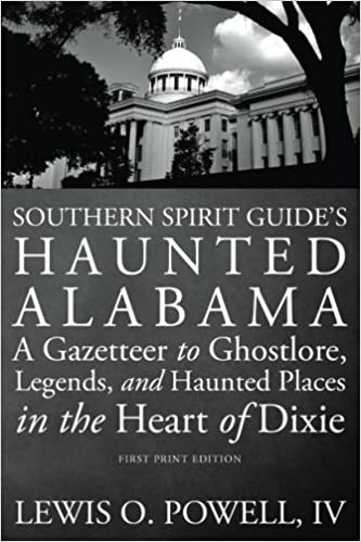 Southern Spirit Guide's Haunted Alabama: A Gazetteer to Ghostlore, Legends, and Haunted Places in the Heart of Dixie 1st Edition by Lewis O. Powell IV (Author)