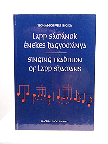 Singing Tradition of Lapp Shamans = Lapp Samanok Enekes Hagyomanya (English and Hungarian Edition)
