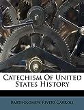 Catechism of United States History, Bartholomew Rivers Carroll, 117600655X