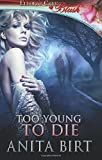 Too Young to Die: Ellora's Cave by Anita Birt (2012-07-04)