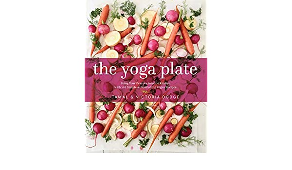 The Yoga Plate: Bring Your Practice into the Kitchen with ...