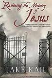Restoring the Ministry of Jesus, Jake Kail, 1478104724