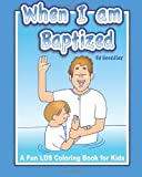 When I Am Baptized; A fun LDS coloring book for Kids, Ed Gonzalez, 1463667248