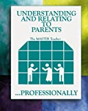 Understanding and Relating to Parents... Professionally, DeBruyn, Robert L., 0914607650