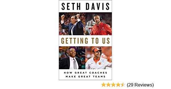 Getting To Us How Great Coaches Make Great Teams Seth Davis