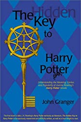 The Hidden Key to Harry Potter: Understanding the Meaning, Genius, and Popularity of Joanne Rowling's Harry Potter Novels