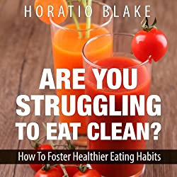 Are You Struggling to Eat Clean?