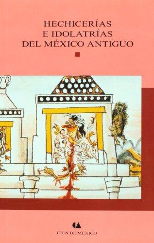 Hechicerias e idolatrias del Mexico antiguo (Spanish Edition) Pedro Sanchez de Aguilar
