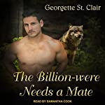 The Billion-were Needs A Mate: Alpha Billion-weres Series, Book 1 | Georgette St. Clair