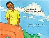Call Me Black Call Me Beautiful, Alicia Terry Henderson, 0971949018