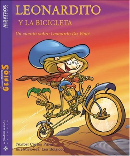 Da Vinci Bicycle - Leonardito y la bicicleta / Leonardito and the bicycle: Un cuento sobre Leonardo Da Vinci / A Story About Leonardo Da Vinci (Pequenos grandes genios) (Spanish Edition)