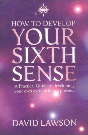How to Develop Your Sixth Sense: A practical guide to developing your own extraordinary powers