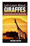 Giraffes: Amazing Pictures and Facts About Giraffes (Let's Learn About)