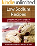 Low-Sodium Recipes: Decadent Sodium Free, Breakfast, Lunch, Dinner and More (The Easy Recipe)