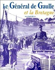 De Gaulle et la Bretagne par Jean-Paul Ollivier