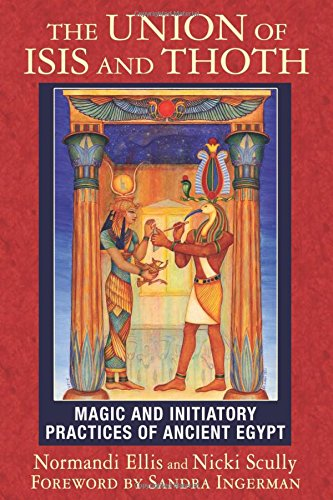 Image for The Union of Isis and Thoth  Magic and Initiatory Practices of Ancient Egypt