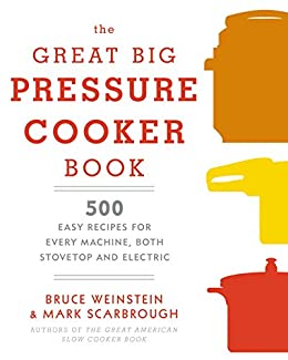 The great big pressure cooker book 500 easy recipes for every the great big pressure cooker book 500 easy recipes for every machine both stovetop fandeluxe Choice Image