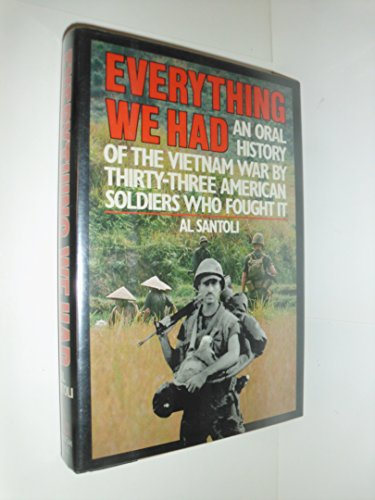 Everything We Had: An Oral History of the Vietnam War As Told by 33 American Men Who Fought It