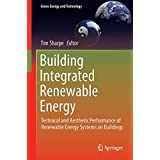 Building Integrated Renewable Energy: Technical and Aesthetic Performance of Renewable Energy Systems on Buildings (Green Energy and Technology)