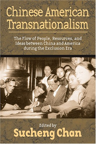 Chinese American Transnationalism: The Flow of People, Resources, and Ideas between China and America During the Exclusi