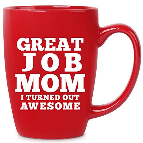 Great Job Mom I Turned Out Awesome Funny Coffee Mug