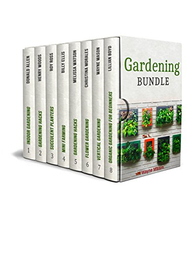 Gardening Bundle: 150+ Tips and Tricks for Organizing, Planting, and Growing Beautiful Garden In Your Own Backyard