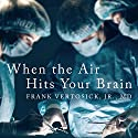 When the Air Hits Your Brain: Tales from Neurosurgery Audiobook by Frank T Vertosick Jr. MD Narrated by Kirby Heyborne