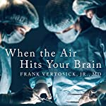 When the Air Hits Your Brain: Tales from Neurosurgery | Frank T Vertosick Jr. MD